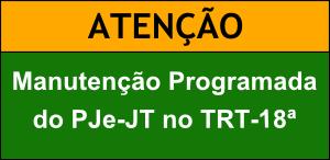 Manutenção Programada do PJe-JT no TRT-18ª